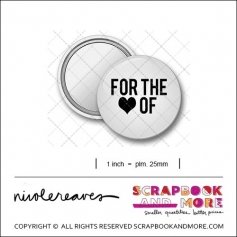 Scrapbook and More 1 inch Round Flair Badge Button White For The Love Of by Nicole Reaves