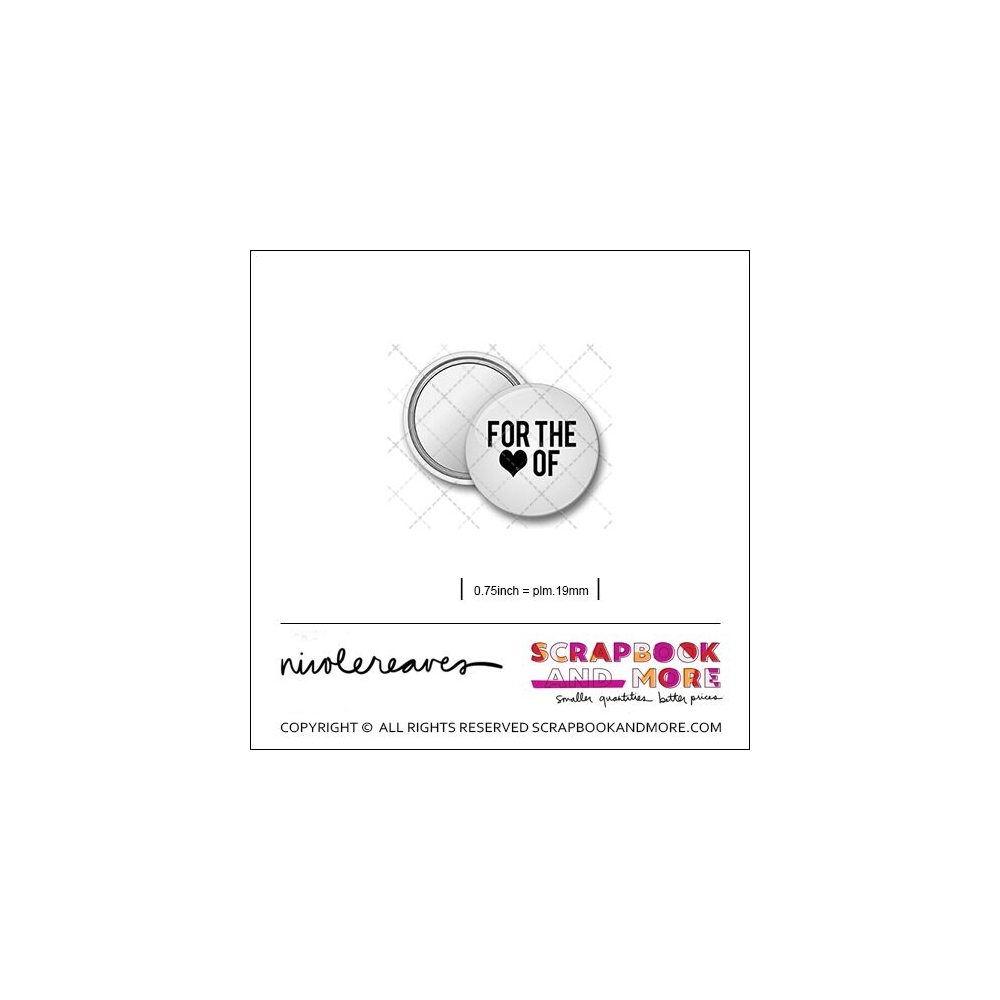 Scrapbook and More 0.75 inch Round Flair Badge Button White For The Love Of by Nicole Reaves